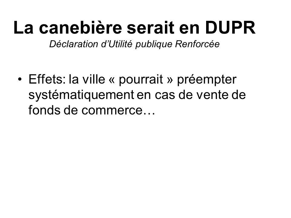 La canebière serait en DUPR Déclaration dUtilité publique Renforcée Effets: la ville « pourrait » préempter systématiquement en cas de vente de fonds de commerce…