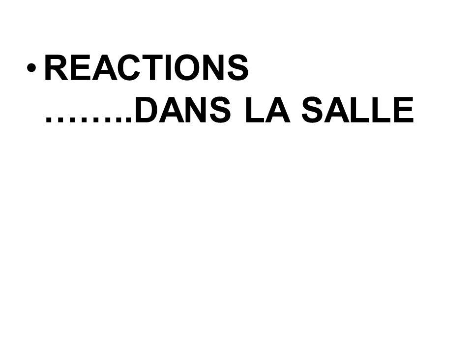 REACTIONS ……..DANS LA SALLE