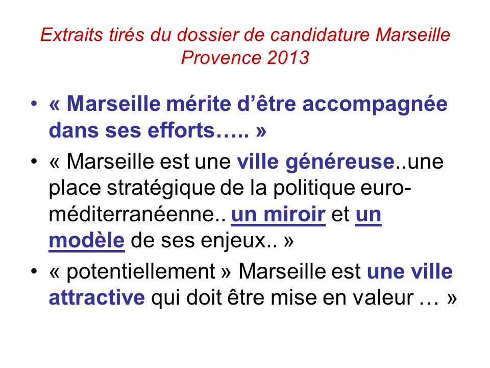 Extraits tirés du dossier de candidature Marseille Provence 2013 « Marseille mérite dêtre accompagnée dans ses efforts…..
