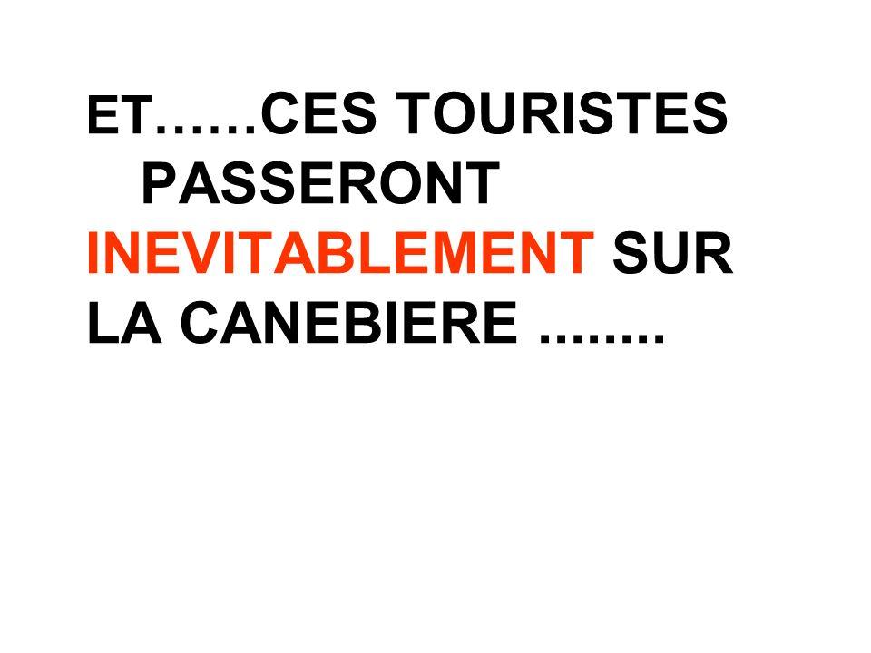 ET…… CES TOURISTES PASSERONT INEVITABLEMENT SUR LA CANEBIERE........