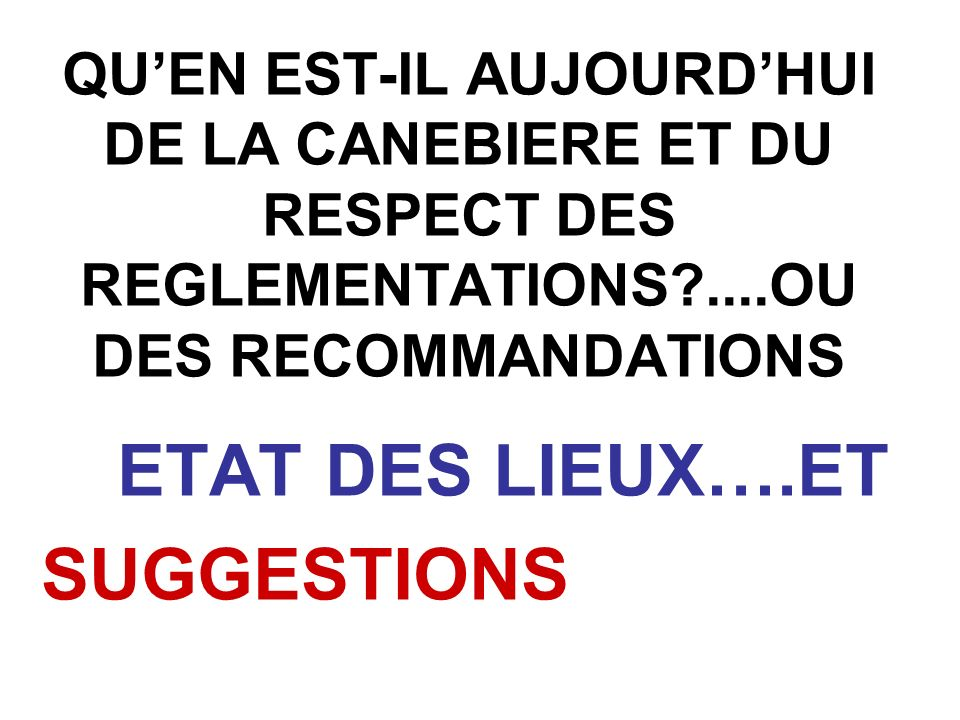 QUEN EST-IL AUJOURDHUI DE LA CANEBIERE ET DU RESPECT DES REGLEMENTATIONS ....OU DES RECOMMANDATIONS ETAT DES LIEUX….ET SUGGESTIONS