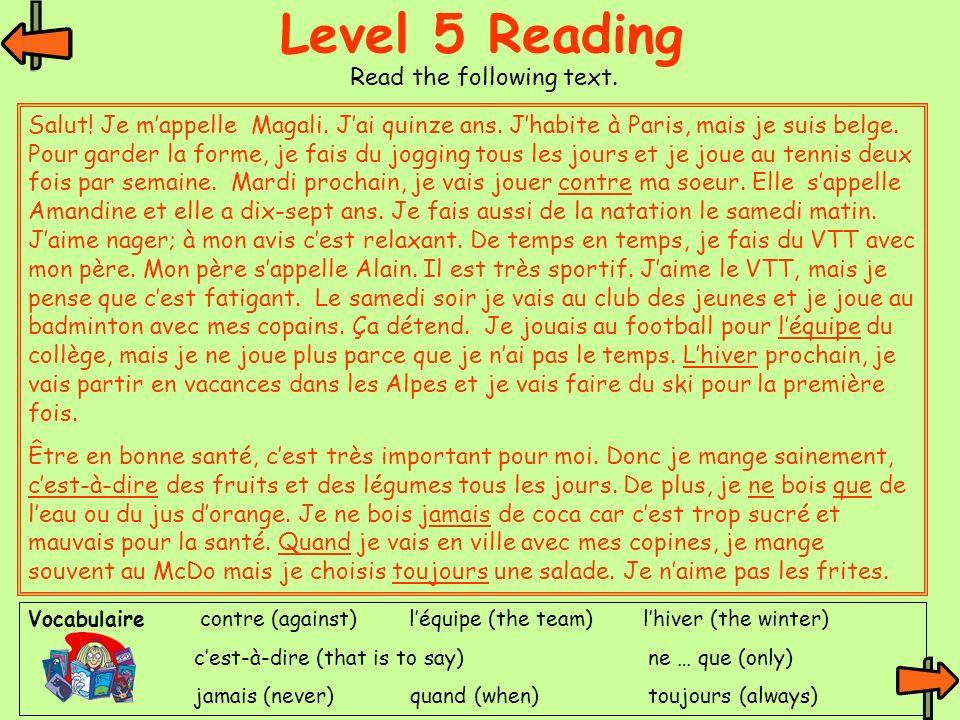 Level 5 Reading Salut! Je mappelle Magali. Jai quinze ans. Jhabite à Paris, mais je suis belge. Pour garder la forme, je fais du jogging tous les jour