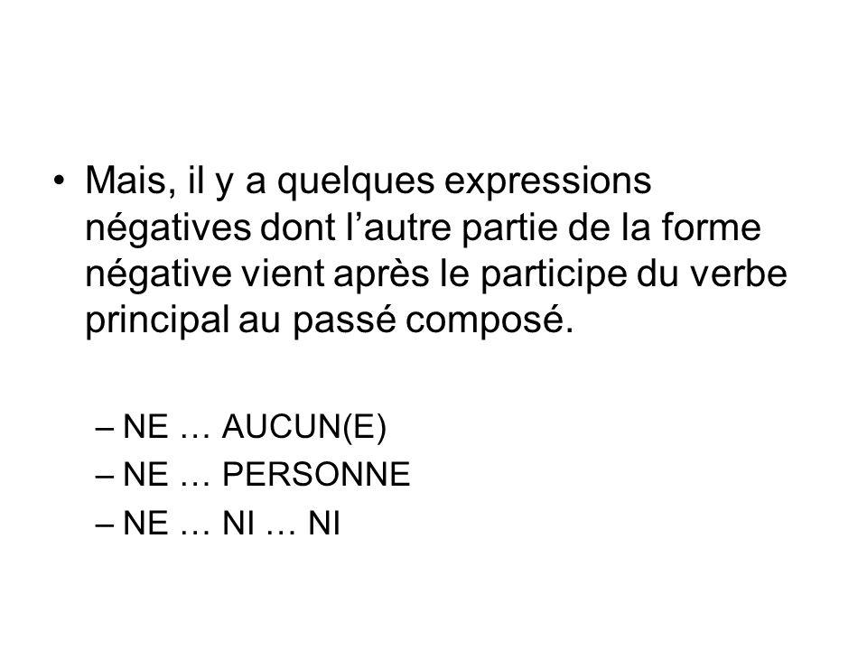 Mais, il y a quelques expressions négatives dont lautre partie de la forme négative vient après le participe du verbe principal au passé composé. –NE