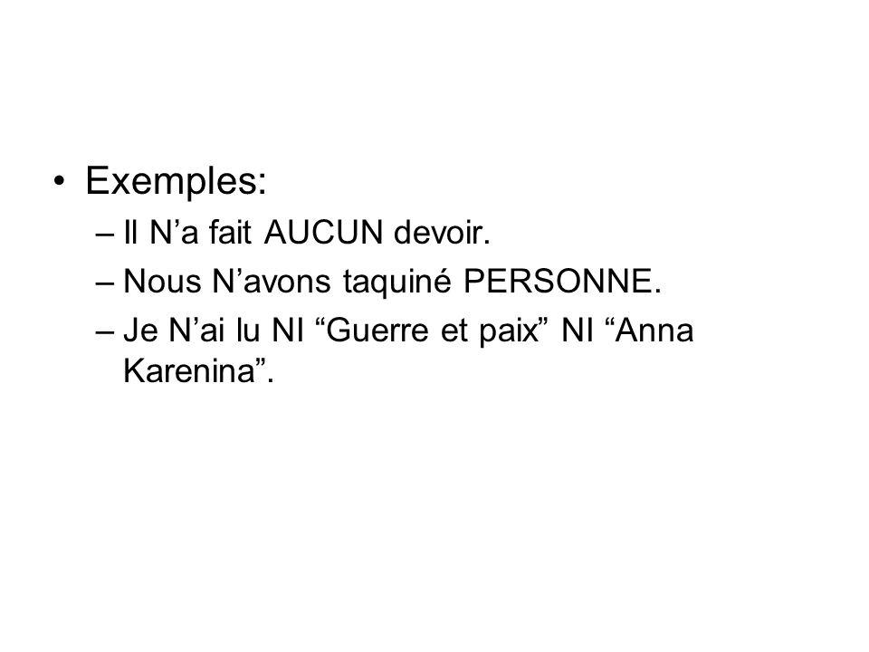 Exemples: –Il Na fait AUCUN devoir. –Nous Navons taquiné PERSONNE. –Je Nai lu NI Guerre et paix NI Anna Karenina.