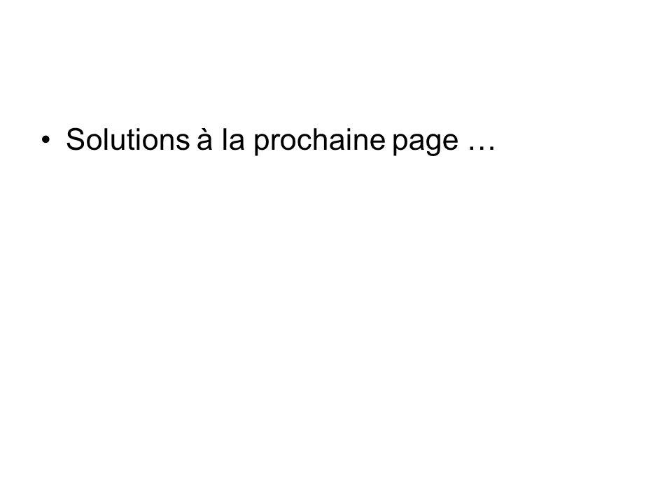 Solutions à la prochaine page …