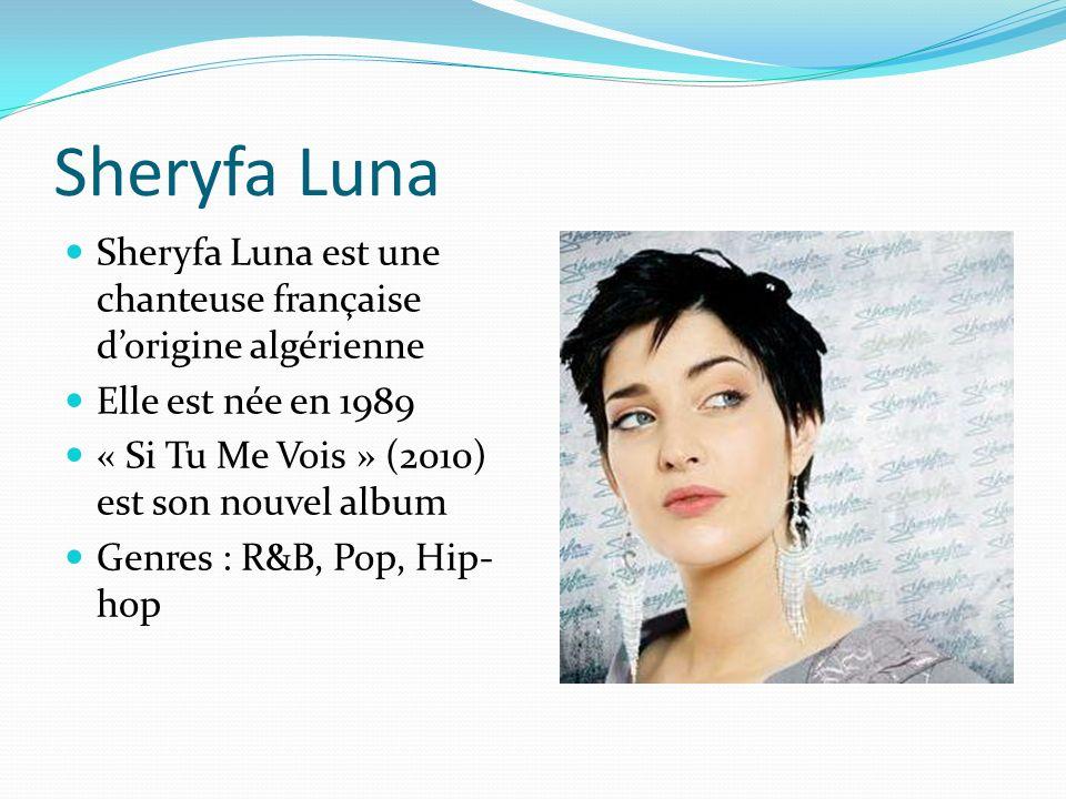 Sheryfa Luna Sheryfa Luna est une chanteuse française dorigine algérienne Elle est née en 1989 « Si Tu Me Vois » (2010) est son nouvel album Genres : R&B, Pop, Hip- hop