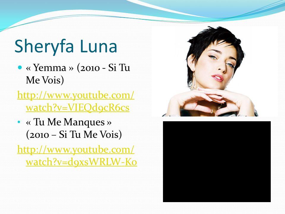Sheryfa Luna « Yemma » (2010 - Si Tu Me Vois) http://www.youtube.com/ watch?v=VIEQd9cR6cs « Tu Me Manques » (2010 – Si Tu Me Vois) http://www.youtube.com/ watch?v=d9xsWRLW-Ko