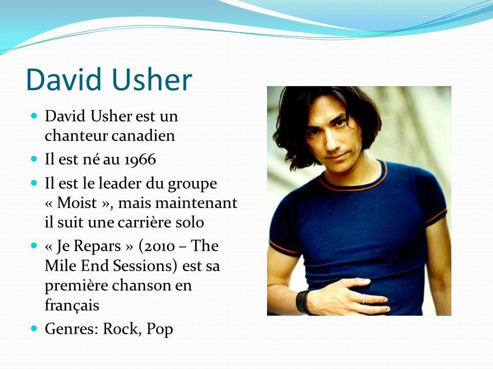 David Usher David Usher est un chanteur canadien Il est né au 1966 Il est le leader du groupe « Moist », mais maintenant il suit une carrière solo « Je Repars » (2010 – The Mile End Sessions) est sa première chanson en français Genres: Rock, Pop