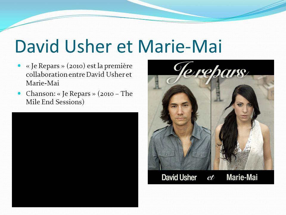 David Usher et Marie-Mai « Je Repars » (2010) est la première collaboration entre David Usher et Marie-Mai Chanson: « Je Repars » (2010 – The Mile End Sessions)