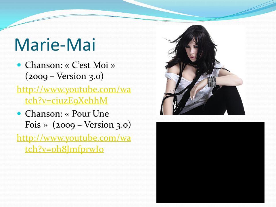 Marie-Mai Chanson: « Cest Moi » (2009 – Version 3.0) http://www.youtube.com/wa tch?v=ciuzE9XehhM Chanson: « Pour Une Fois » (2009 – Version 3.0) http://www.youtube.com/wa tch?v=0h8JmfprwI0
