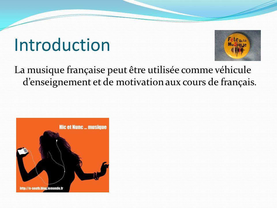 Introduction La musique française peut être utilisée comme véhicule denseignement et de motivation aux cours de français.