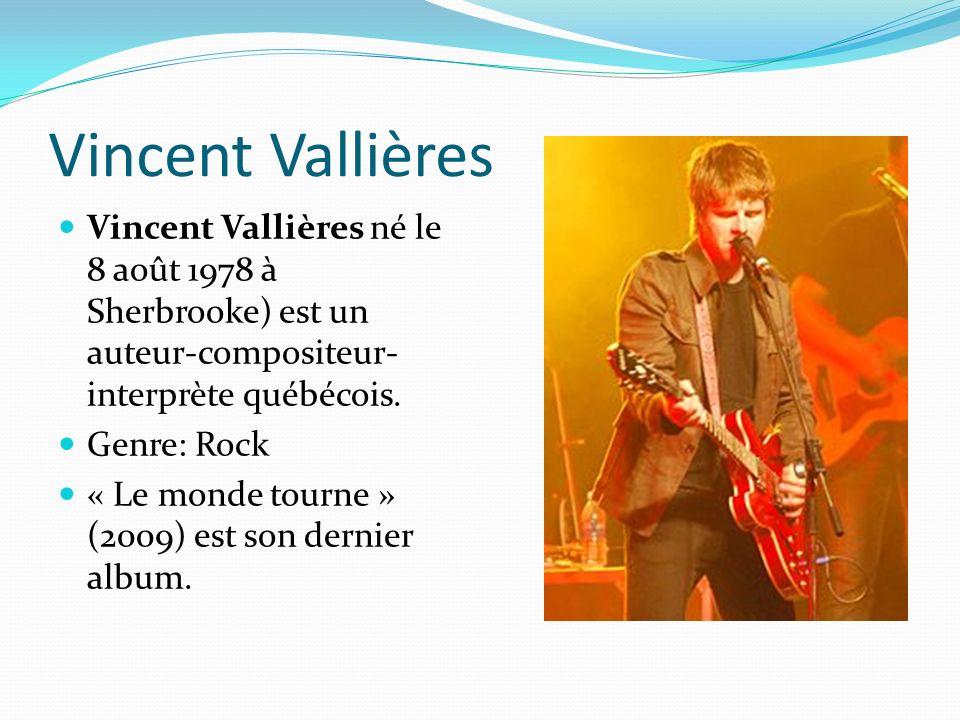Vincent Vallières Vincent Vallières né le 8 août 1978 à Sherbrooke) est un auteur-compositeur- interprète québécois.
