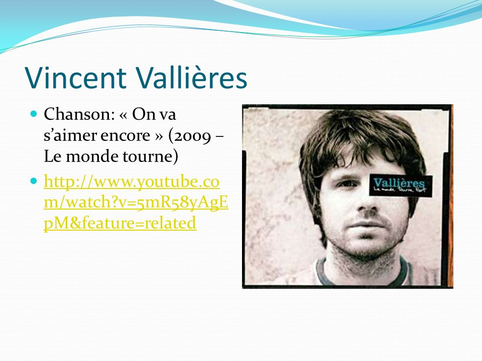 Vincent Vallières Chanson: « On va saimer encore » (2009 – Le monde tourne) http://www.youtube.co m/watch?v=5mR58yAgE pM&feature=related http://www.yo