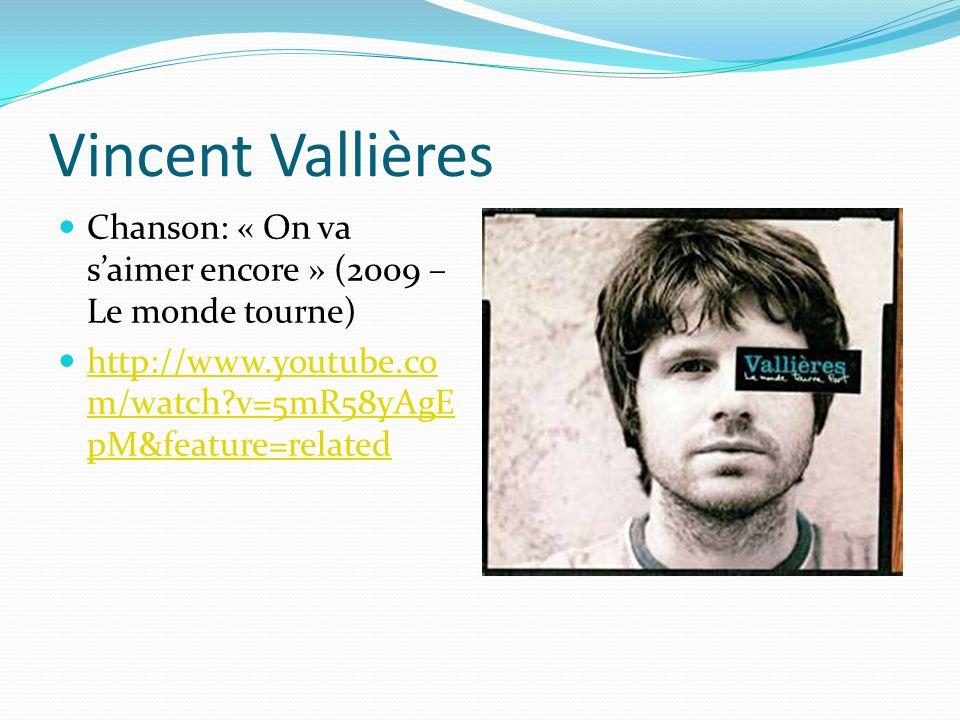Vincent Vallières Chanson: « On va saimer encore » (2009 – Le monde tourne) http://www.youtube.co m/watch?v=5mR58yAgE pM&feature=related http://www.youtube.co m/watch?v=5mR58yAgE pM&feature=related