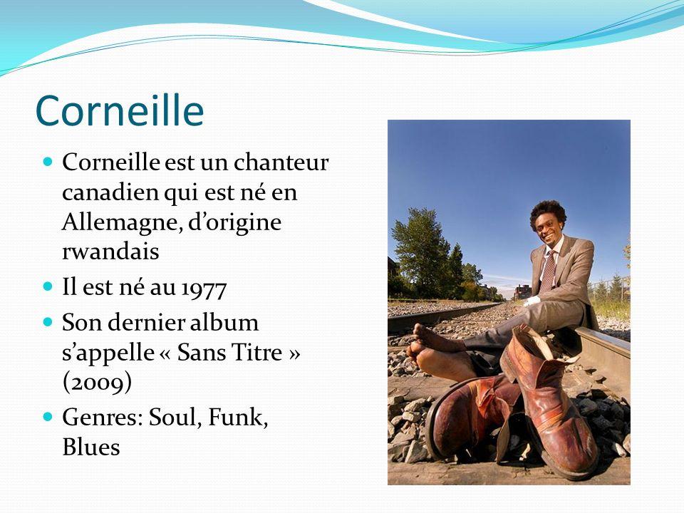 Corneille Corneille est un chanteur canadien qui est né en Allemagne, dorigine rwandais Il est né au 1977 Son dernier album sappelle « Sans Titre » (2009) Genres: Soul, Funk, Blues