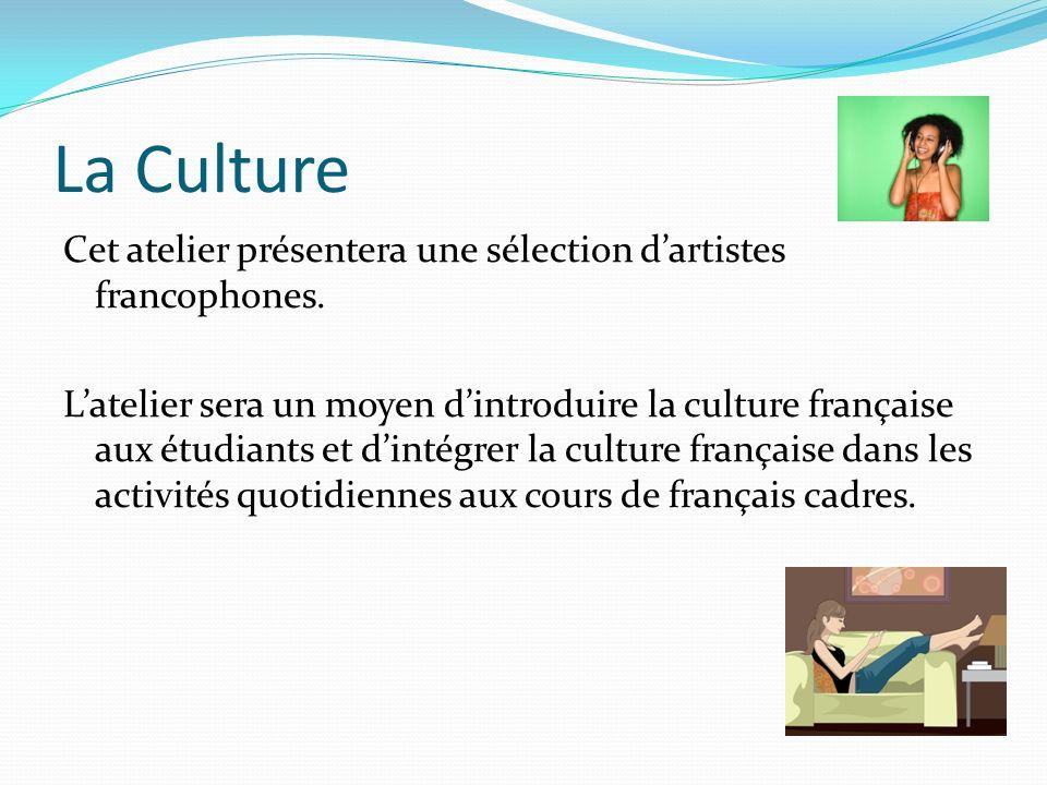 La Culture Cet atelier présentera une sélection dartistes francophones.