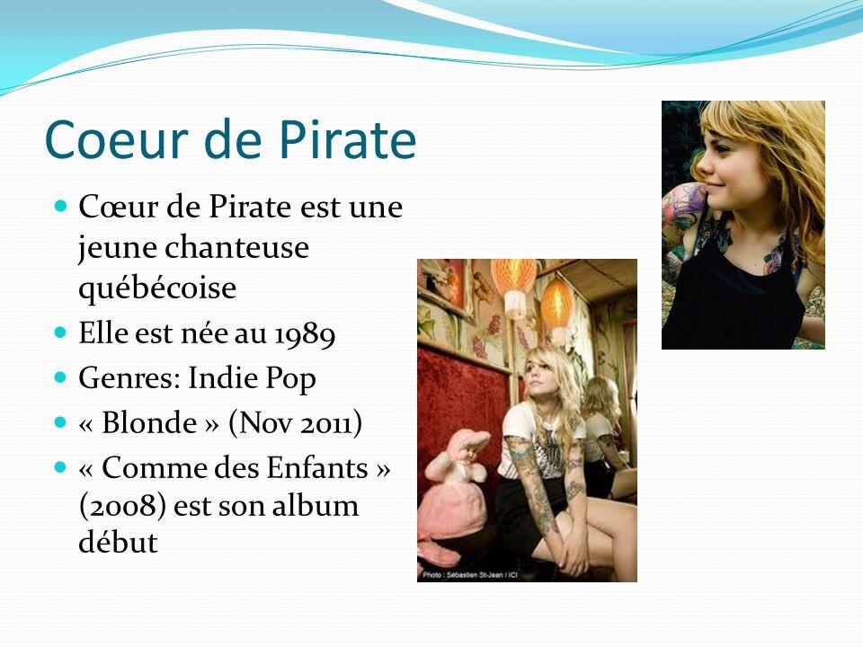 Coeur de Pirate Cœur de Pirate est une jeune chanteuse québécoise Elle est née au 1989 Genres: Indie Pop « Blonde » (Nov 2011) « Comme des Enfants » (2008) est son album début