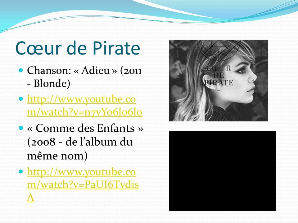 Cœur de Pirate Chanson: « Adieu » (2011 - Blonde) http://www.youtube.co m/watch?v=n7vYo6l06lo http://www.youtube.co m/watch?v=n7vYo6l06lo « Comme des Enfants » (2008 - de lalbum du même nom) http://www.youtube.co m/watch?v=PaUI6Tvd1s A http://www.youtube.co m/watch?v=PaUI6Tvd1s A