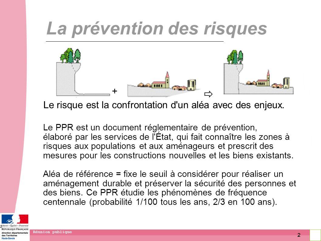 2 Réunion publique 2 La prévention des risques Le PPR est un document réglementaire de prévention, élaboré par les services de l'État, qui fait connaî