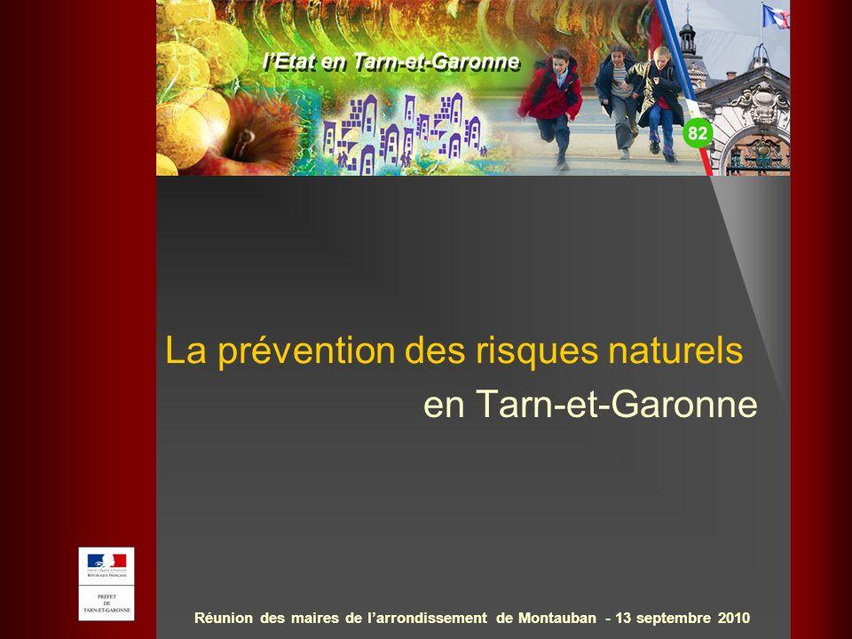 Réunion des maires de larrondissement de Montauban - 13 septembre 2010 La prévention des risques naturels en Tarn-et-Garonne