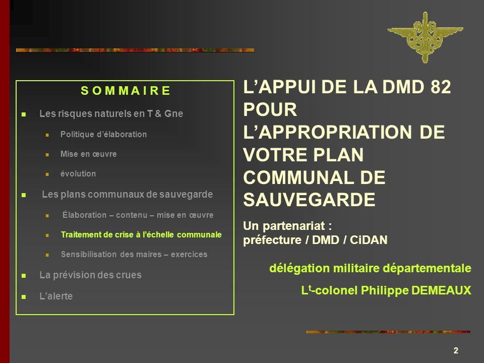 3 TRAITEMENT DE CRISE à léchelle communale Un partenariat : préfecture / DMD / CiDAN Le plan communal de sauvegarde L t -colonel Philippe DEMEAUX
