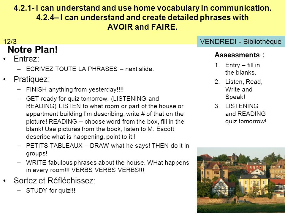 4.2.1- I can understand and use home vocabulary in communication. 4.2.4– I can understand and create detailed phrases with AVOIR and FAIRE. Notre Plan