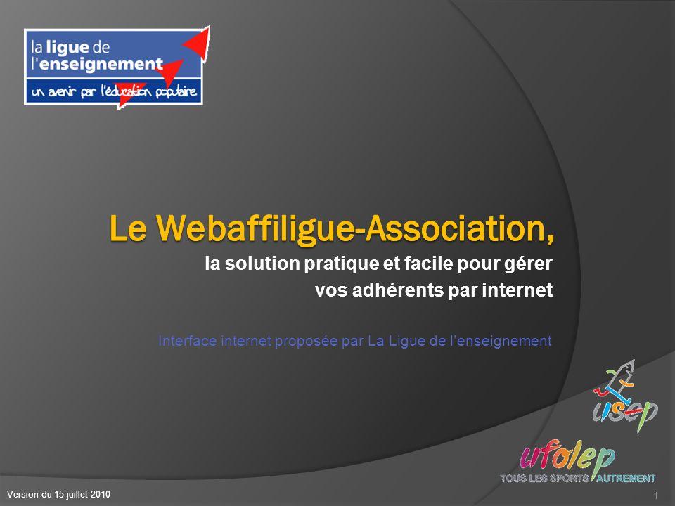 la solution pratique et facile pour gérer vos adhérents par internet 1 Version du 15 juillet 2010 Interface internet proposée par La Ligue de lenseign