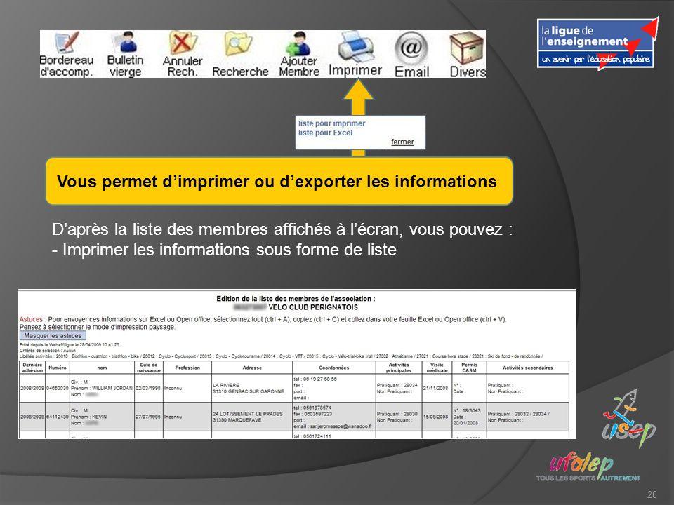 26 Vous permet dimprimer ou dexporter les informations Daprès la liste des membres affichés à lécran, vous pouvez : - Imprimer les informations sous f