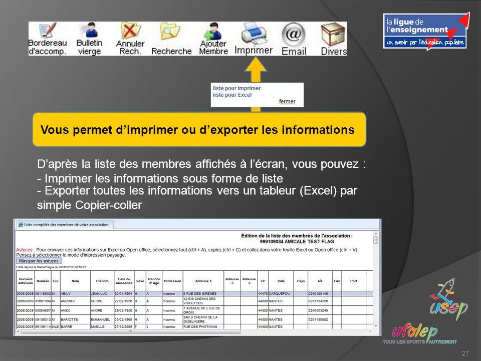27 Vous permet dimprimer ou dexporter les informations Daprès la liste des membres affichés à lécran, vous pouvez : - Imprimer les informations sous f