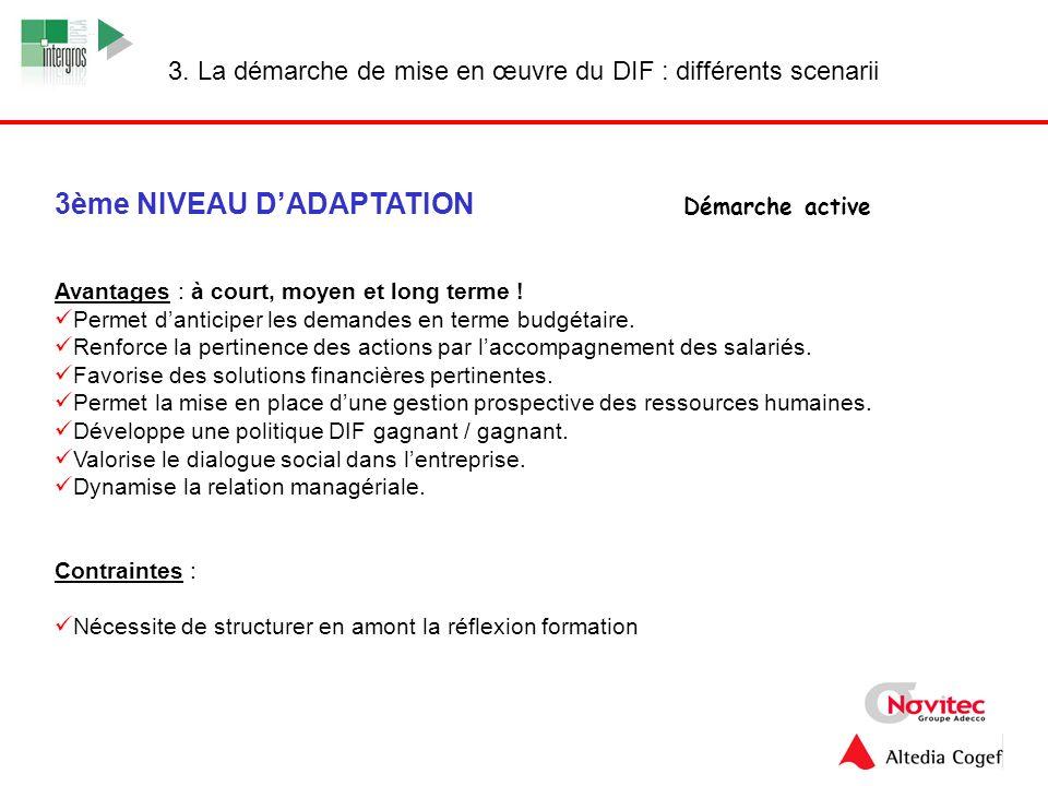12 3. La démarche de mise en œuvre du DIF : différents scenarii 3ème NIVEAU DADAPTATION Démarche active Avantages : à court, moyen et long terme ! Per