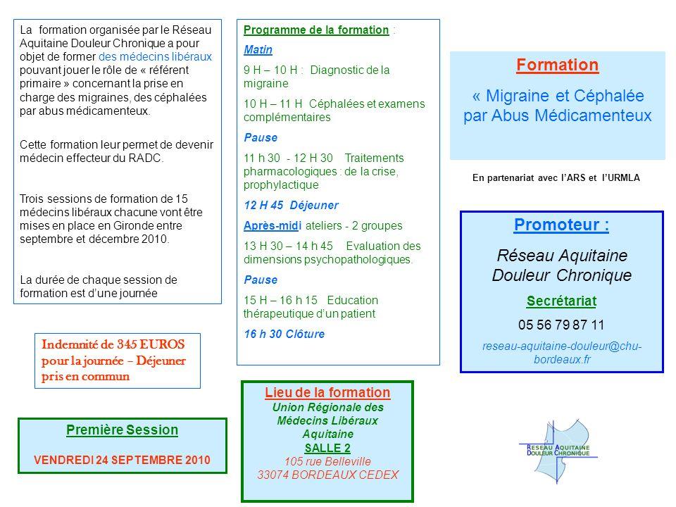 Formation « Migraine et Céphalée par Abus Médicamenteux Promoteur : Réseau Aquitaine Douleur Chronique Secrétariat 05 56 79 87 11 reseau-aquitaine-dou