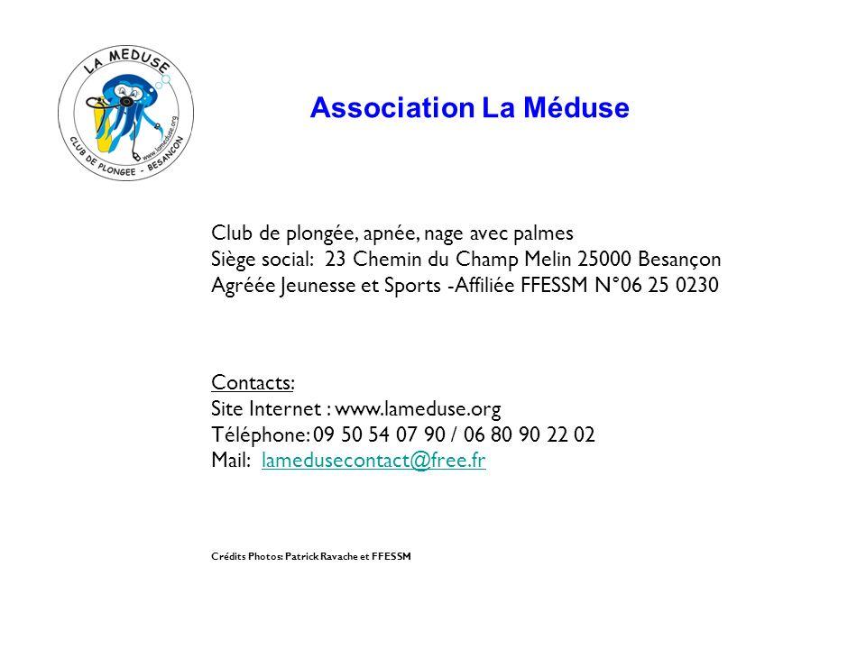 Association La Méduse Club de plongée, apnée, nage avec palmes Siège social: 23 Chemin du Champ Melin 25000 Besançon Agréée Jeunesse et Sports -Affili