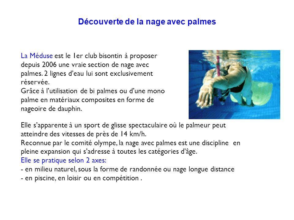 Découverte de la nage avec palmes La Méduse est le 1er club bisontin à proposer depuis 2006 une vraie section de nage avec palmes. 2 lignes deau lui s