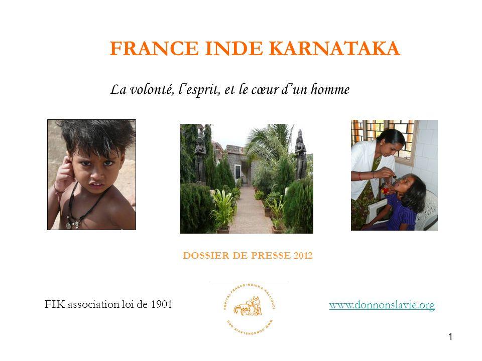 1 DOSSIER DE PRESSE 2012 FRANCE INDE KARNATAKA La volonté, lesprit, et le cœur dun homme www.donnonslavie.org FIK association loi de 1901