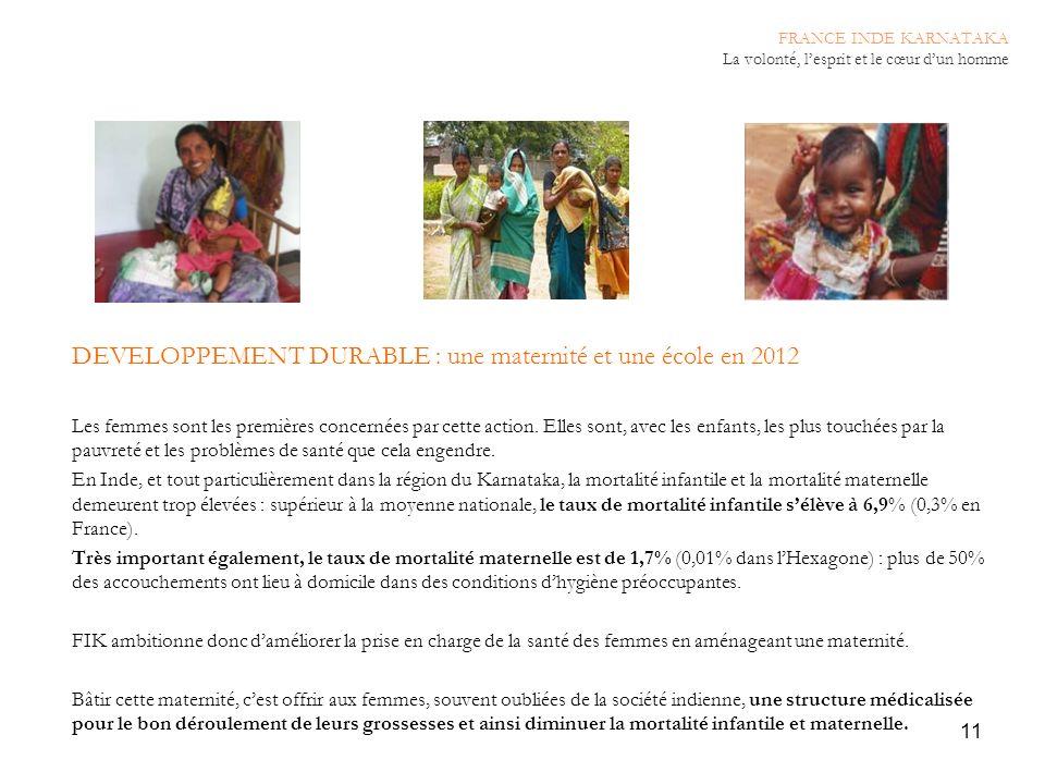 11 DEVELOPPEMENT DURABLE : une maternité et une école en 2012 Les femmes sont les premières concernées par cette action. Elles sont, avec les enfants,