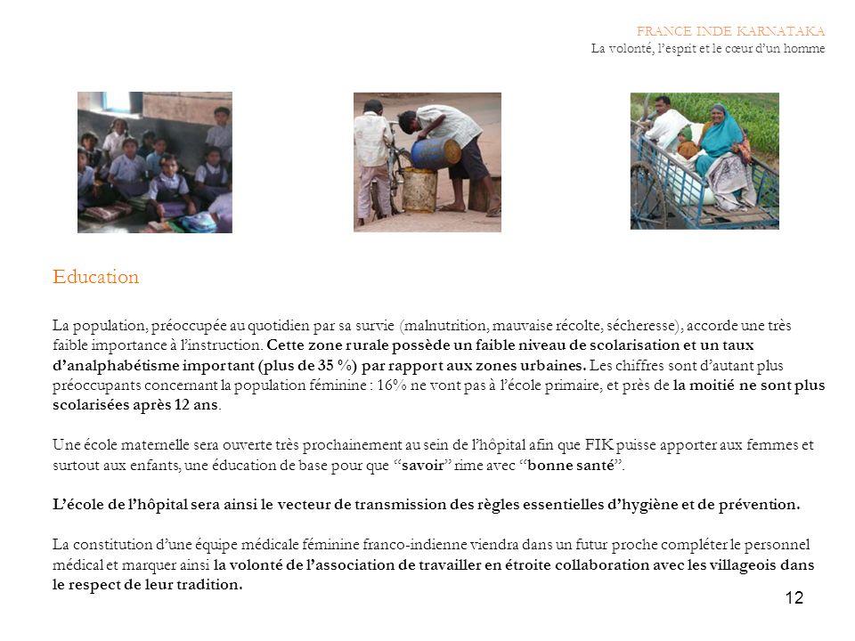 12 Education La population, préoccupée au quotidien par sa survie (malnutrition, mauvaise récolte, sécheresse), accorde une très faible importance à l