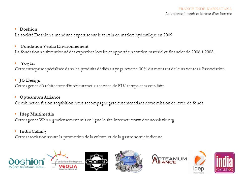 19 Doshion La société Doshion a mené une expertise sur le terrain en matière hydraulique en 2009. Fondation Veolia Environnement La fondation a subven