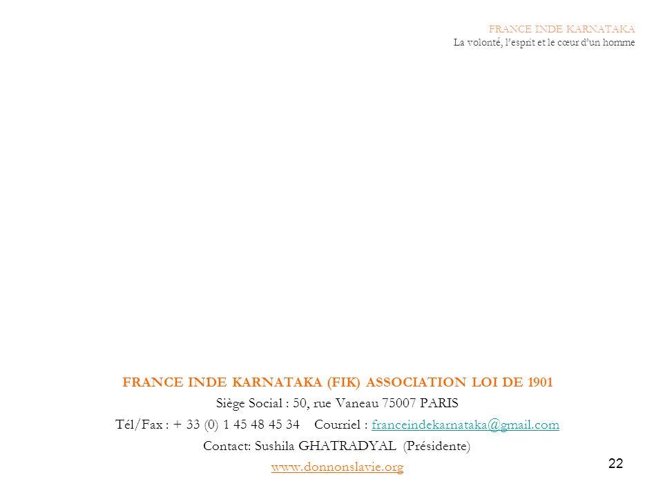 22 FRANCE INDE KARNATAKA (FIK) ASSOCIATION LOI DE 1901 Siège Social : 50, rue Vaneau 75007 PARIS Tél/Fax : + 33 (0) 1 45 48 45 34Courriel : franceinde