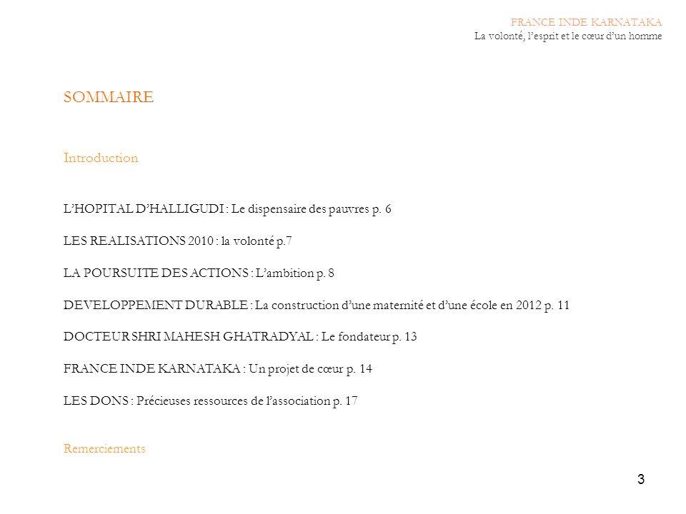 3 SOMMAIRE Introduction LHOPITAL DHALLIGUDI : Le dispensaire des pauvres p. 6 LES REALISATIONS 2010 : la volonté p.7 LA POURSUITE DES ACTIONS : Lambit