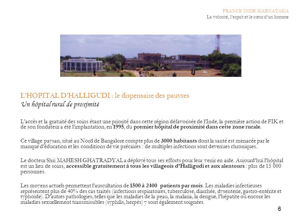 6 LHOPITAL DHALLIGUDI : le dispensaire des pauvres Un hôpital rural de proximité Laccès et la gratuité des soins étant une priorité dans cette région
