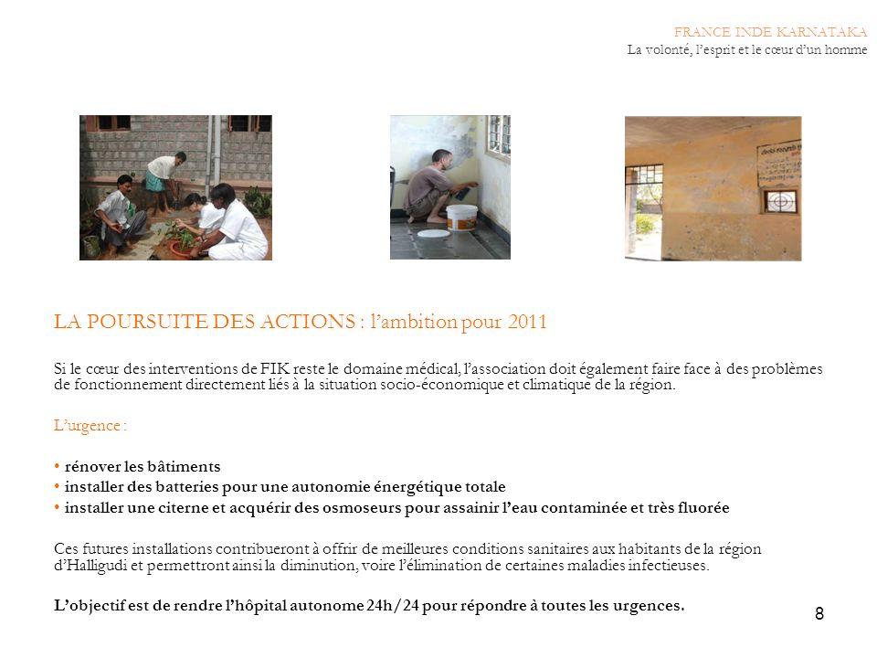 8 LA POURSUITE DES ACTIONS : lambition pour 2011 Si le cœur des interventions de FIK reste le domaine médical, lassociation doit également faire face
