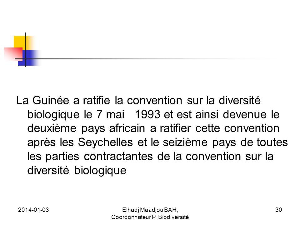 2014-01-03Elhadj Maadjou BAH, Coordonnateur P. Biodiversité 30 La Guinée a ratifie la convention sur la diversité biologique le 7 mai 1993 et est ains