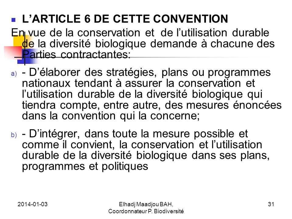 2014-01-03Elhadj Maadjou BAH, Coordonnateur P. Biodiversité 31 LARTICLE 6 DE CETTE CONVENTION En vue de la conservation et de lutilisation durable de