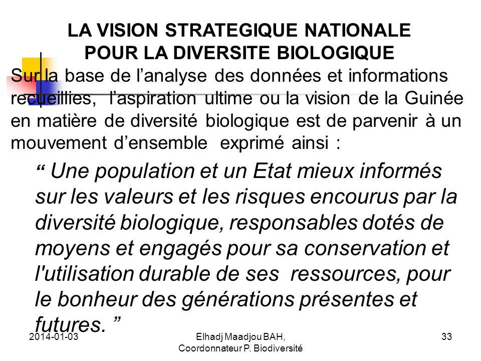 2014-01-03Elhadj Maadjou BAH, Coordonnateur P. Biodiversité 33 LA VISION STRATEGIQUE NATIONALE POUR LA DIVERSITE BIOLOGIQUE Sur la base de lanalyse de