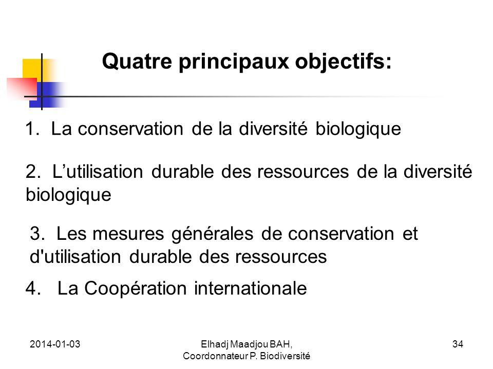 2014-01-03Elhadj Maadjou BAH, Coordonnateur P. Biodiversité 34 Quatre principaux objectifs: LES OBJECTIFS DE LA STRATEGIE 1. La conservation de la div