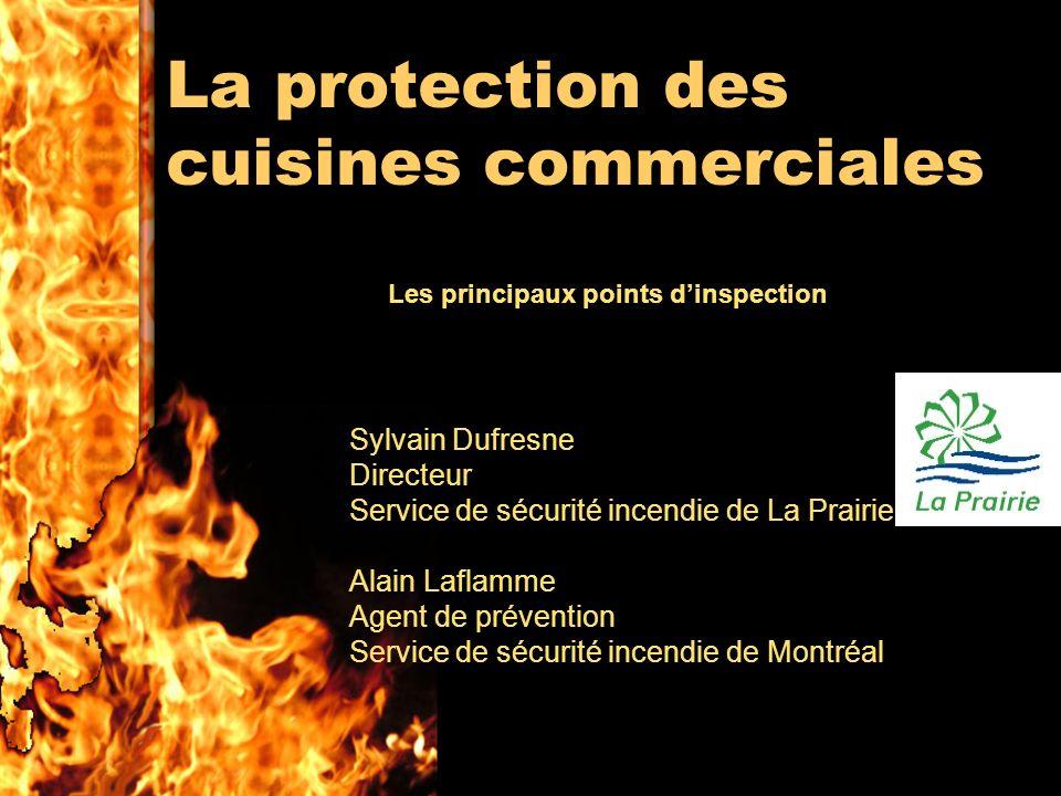 La protection des cuisines commerciales Sylvain Dufresne Directeur Service de sécurité incendie de La Prairie Alain Laflamme Agent de prévention Service de sécurité incendie de Montréal Les principaux points dinspection