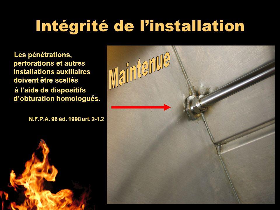 Les pénétrations, perforations et autres installations auxiliaires doivent être scellés à laide de dispositifs dobturation homologués. N.F.P.A. 96 éd.