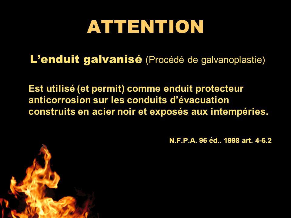 ATTENTION Lenduit galvanisé (Procédé de galvanoplastie) Est utilisé (et permit) comme enduit protecteur anticorrosion sur les conduits dévacuation construits en acier noir et exposés aux intempéries.