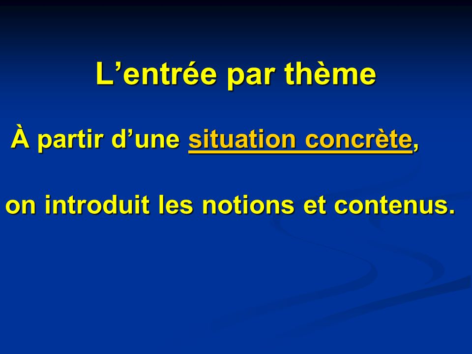 Lentrée par thème À partir dune situation concrète, À partir dune situation concrète,situation concrètesituation concrète on introduit les notions et