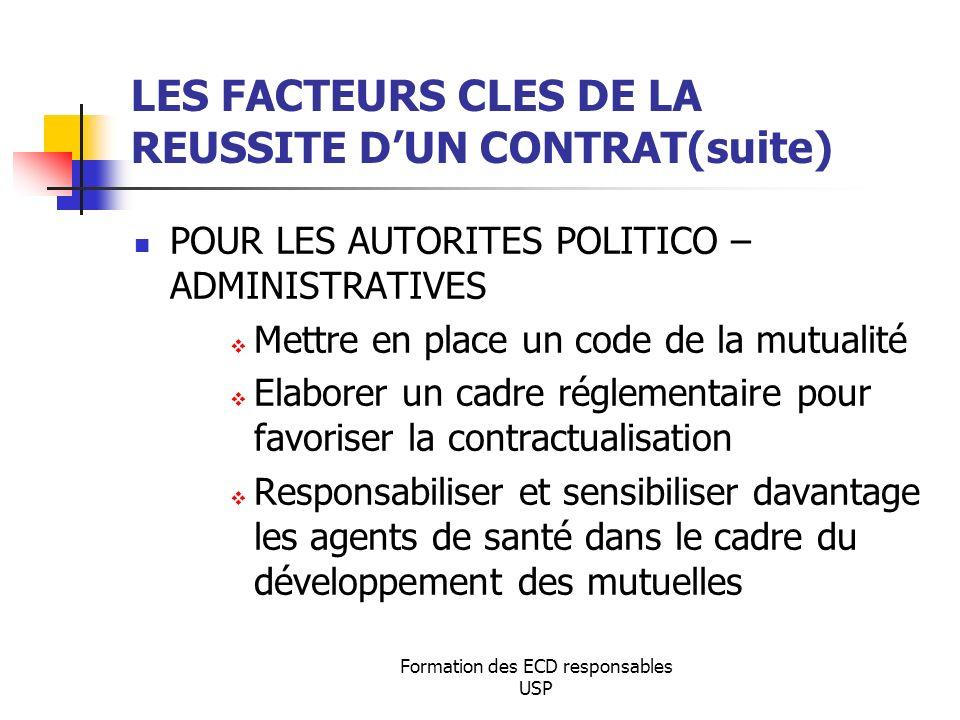 Formation des ECD responsables USP LES FACTEURS CLES DE LA REUSSITE DUN CONTRAT(suite) POUR LES AUTORITES POLITICO – ADMINISTRATIVES Mettre en place u